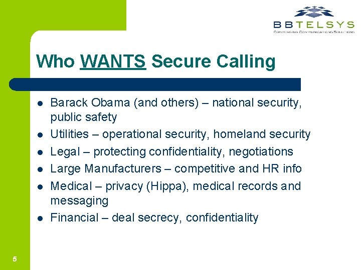 Who WANTS Secure Calling l l l 5 Barack Obama (and others) – national