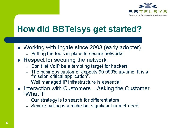 How did BBTelsys get started? l Working with Ingate since 2003 (early adopter) –