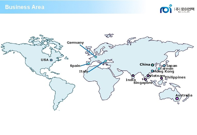 Business Area Germany USA Spain Italy Japan Taiwan Hong Kong Vietnam. Philippines India Singapore