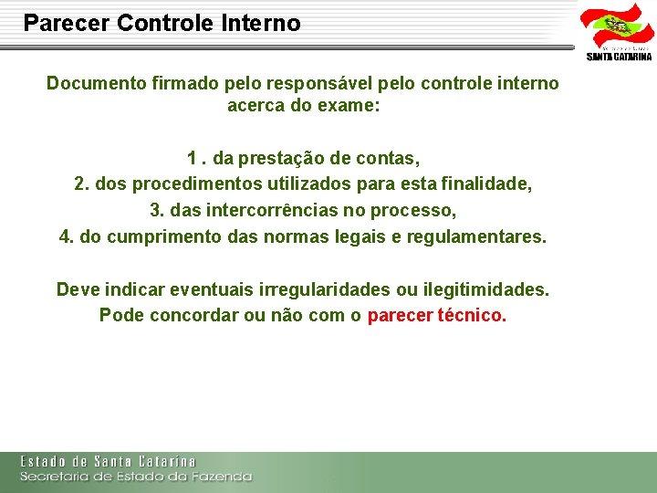 Parecer Controle Interno Documento firmado pelo responsável pelo controle interno acerca do exame: 1.
