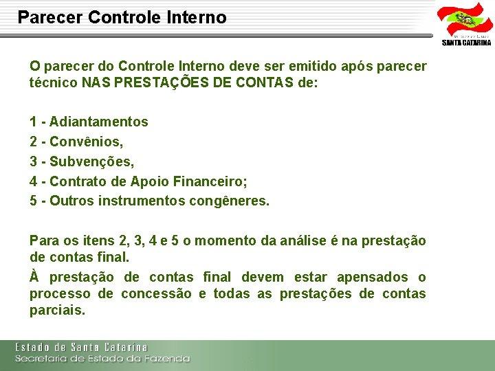 Parecer Controle Interno O parecer do Controle Interno deve ser emitido após parecer técnico