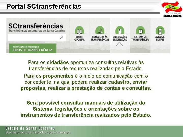 Portal SCtransferências Para os cidadãos oportuniza consultas relativas às transferências de recursos realizadas pelo