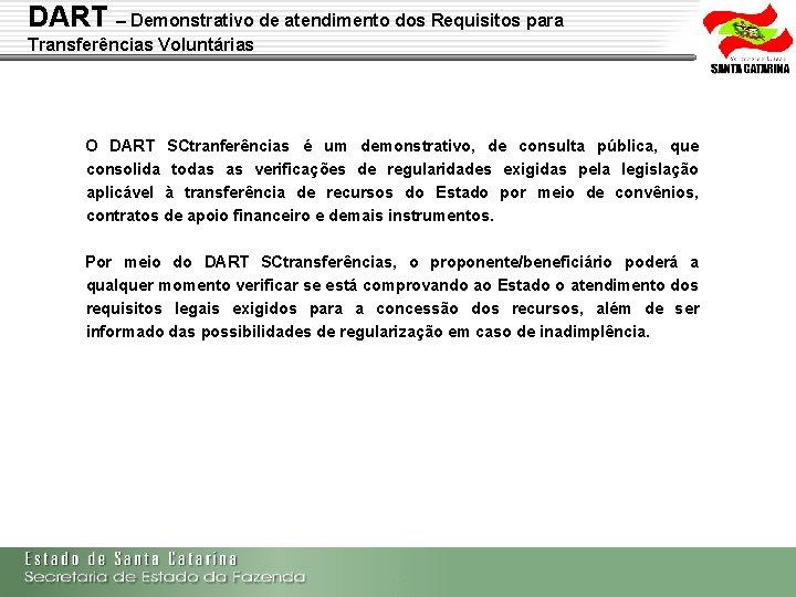 DART – Demonstrativo de atendimento dos Requisitos para Transferências Voluntárias O DART SCtranferências é