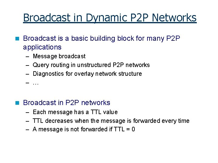 Broadcast in Dynamic P 2 P Networks n Broadcast is a basic building block