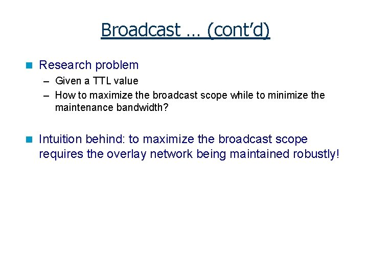 Broadcast … (cont'd) n Research problem – Given a TTL value – How to