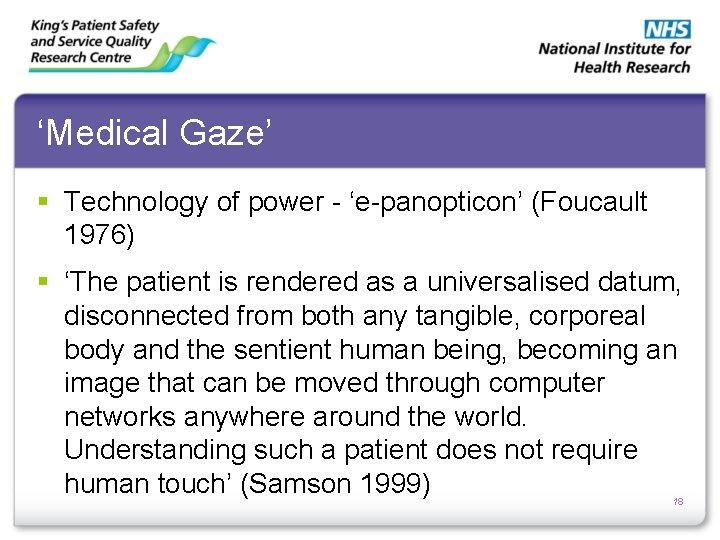 'Medical Gaze' § Technology of power - 'e-panopticon' (Foucault 1976) § 'The patient is