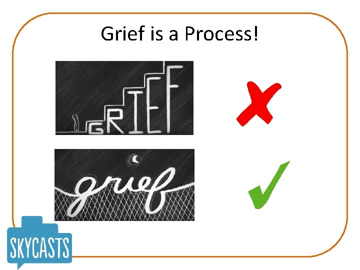 Grief is a Process!