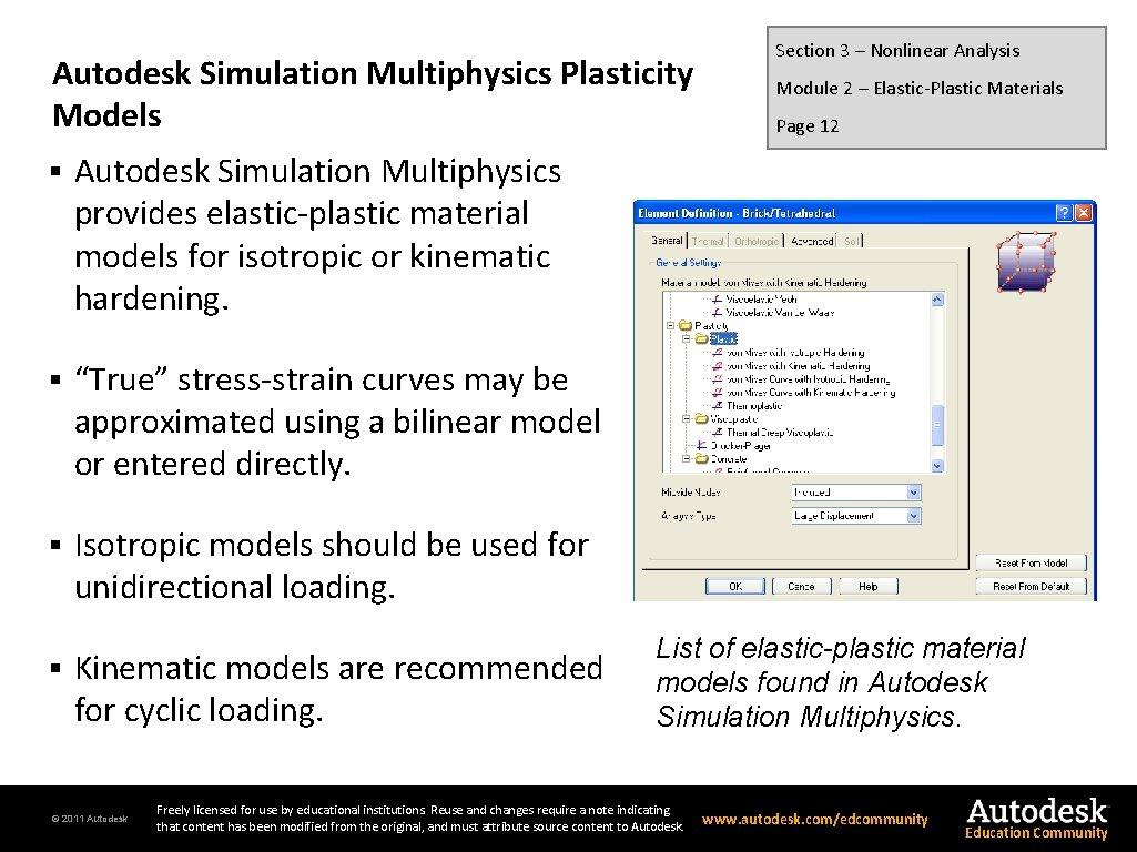 Autodesk Simulation Multiphysics Plasticity Models § Autodesk Simulation Multiphysics provides elastic-plastic material models for