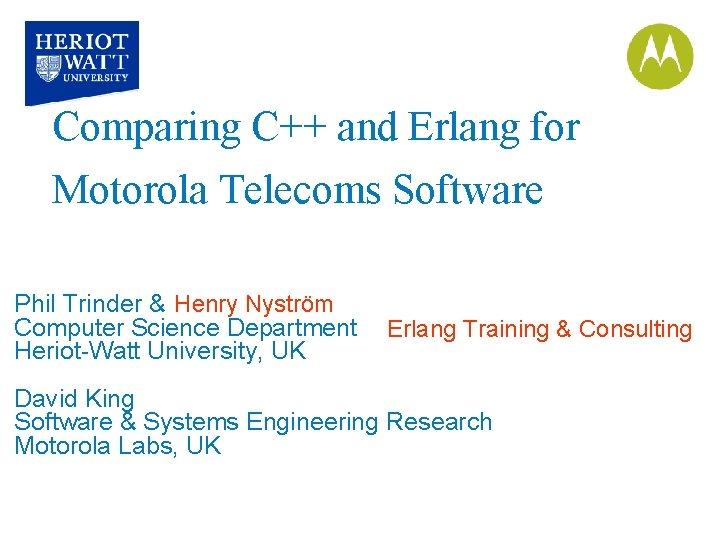 Comparing C++ and Erlang for Motorola Telecoms Software Phil Trinder & Henry Nyström Computer