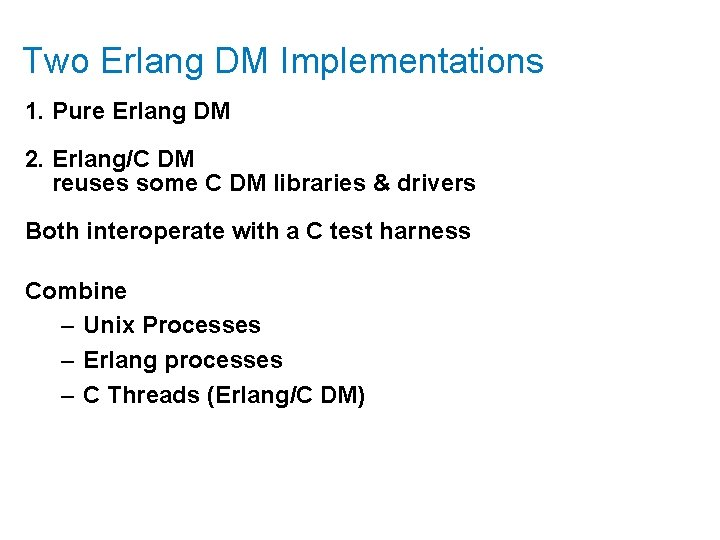 Two Erlang DM Implementations 1. Pure Erlang DM 2. Erlang/C DM reuses some C