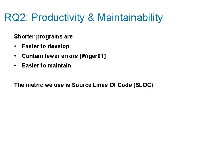 RQ 2: Productivity & Maintainability Shorter programs are • Faster to develop • Contain
