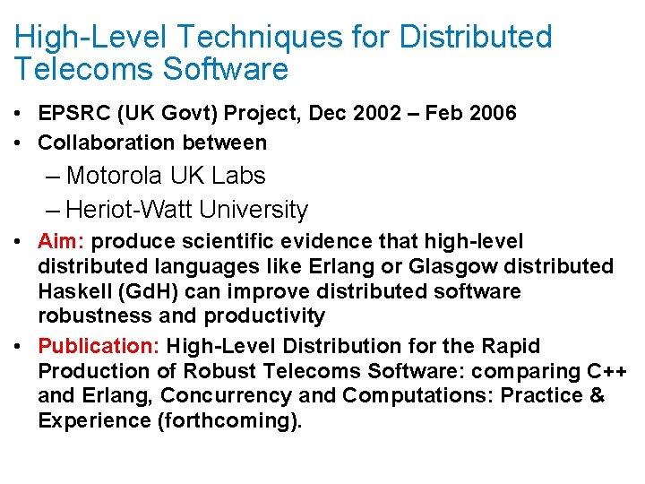High-Level Techniques for Distributed Telecoms Software • EPSRC (UK Govt) Project, Dec 2002 –