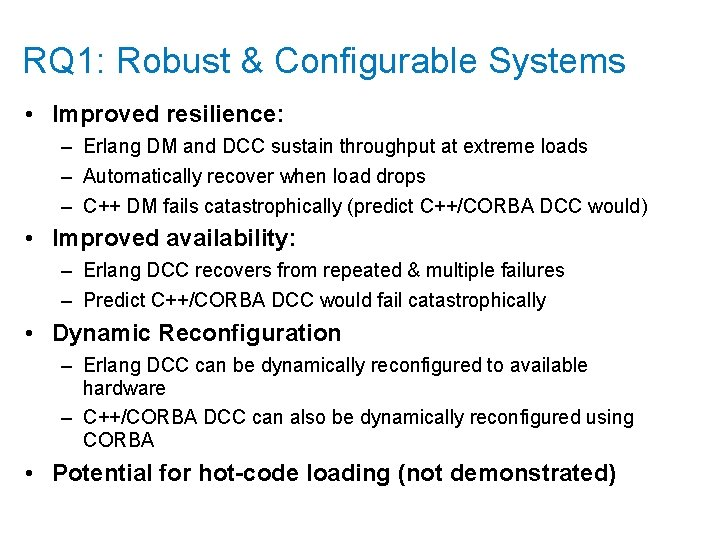 RQ 1: Robust & Configurable Systems • Improved resilience: – Erlang DM and DCC