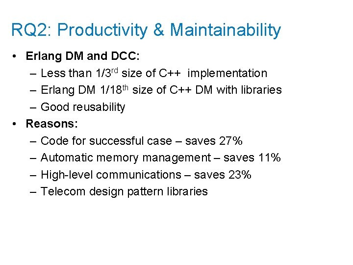 RQ 2: Productivity & Maintainability • Erlang DM and DCC: – Less than 1/3