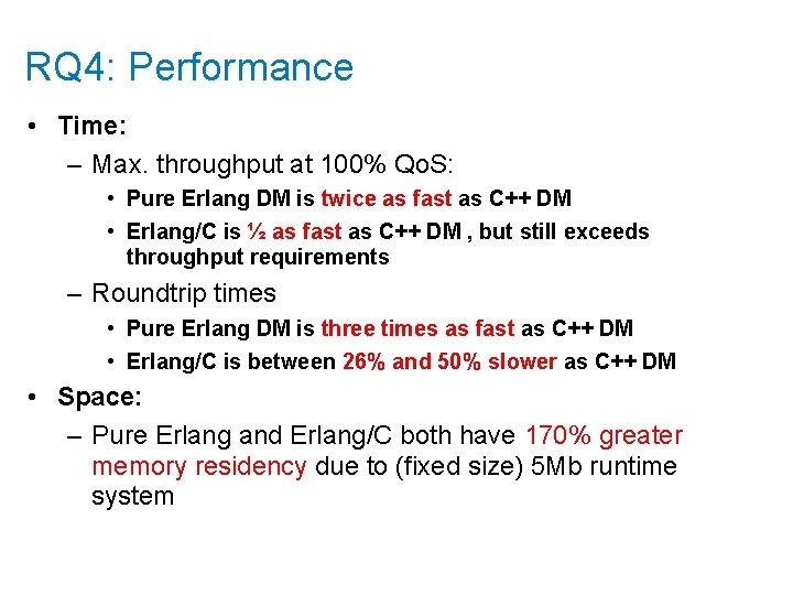 RQ 4: Performance • Time: – Max. throughput at 100% Qo. S: • Pure