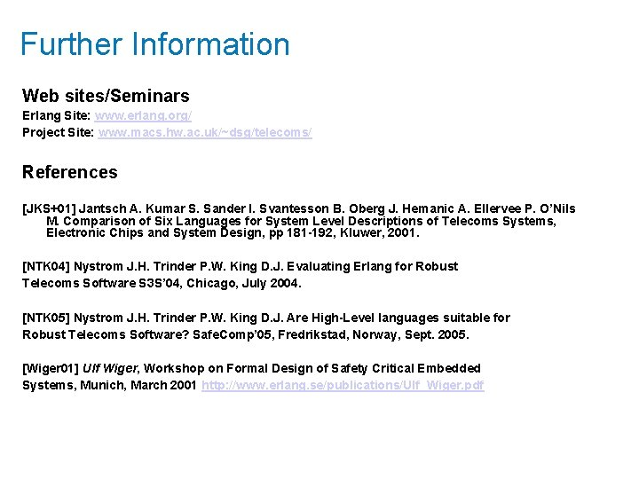 Further Information Web sites/Seminars Erlang Site: www. erlang. org/ Project Site: www. macs. hw.