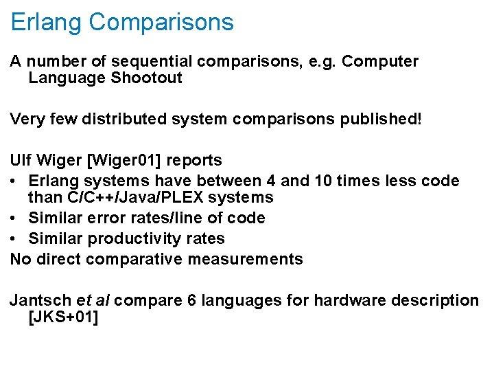 Erlang Comparisons A number of sequential comparisons, e. g. Computer Language Shootout Very few