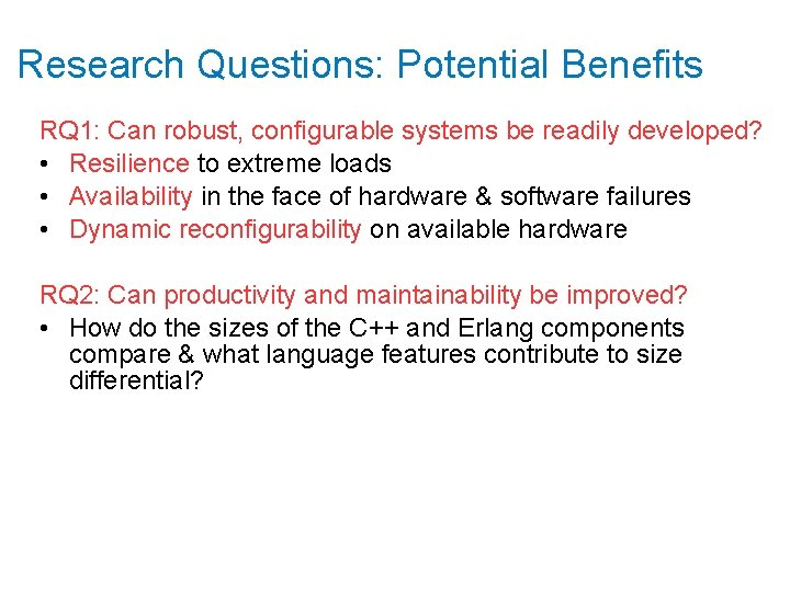 Research Questions: Potential Benefits RQ 1: Can robust, configurable systems be readily developed? •