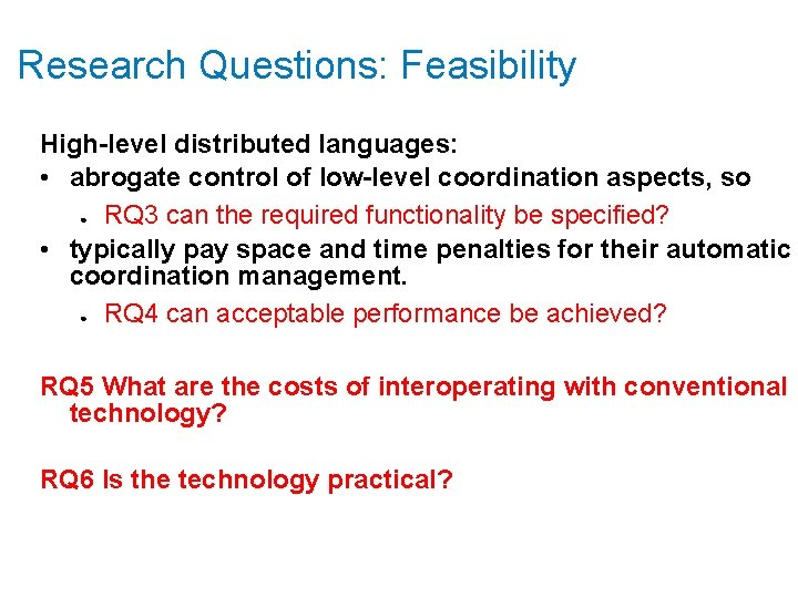Research Questions: Feasibility High-level distributed languages: • abrogate control of low-level coordination aspects, so