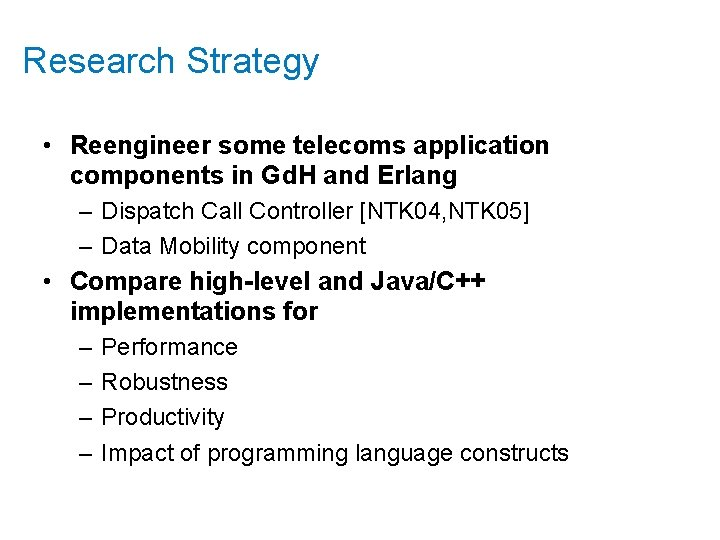 Research Strategy • Reengineer some telecoms application components in Gd. H and Erlang –