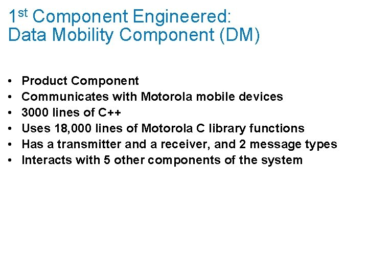 1 st Component Engineered: Data Mobility Component (DM) • • • Product Component Communicates