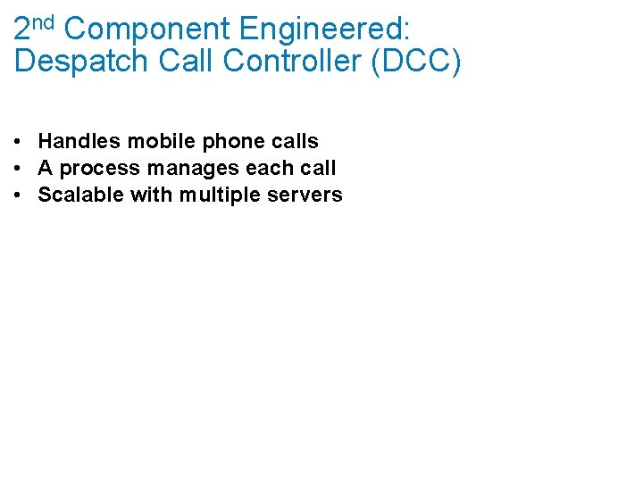 2 nd Component Engineered: Despatch Call Controller (DCC) • Handles mobile phone calls •