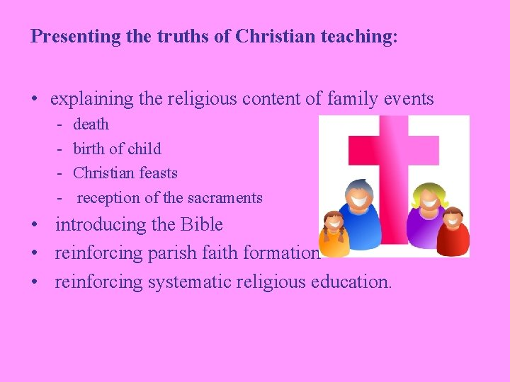Presenting the truths of Christian teaching: • explaining the religious content of family events
