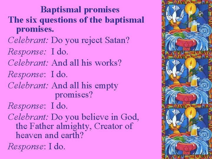 Baptismal promises The six questions of the baptismal promises. Celebrant: Do you reject Satan?