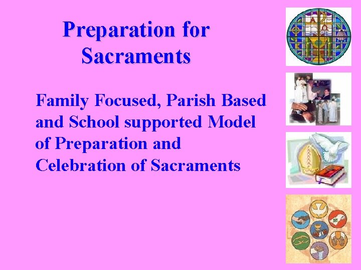 Preparation for Sacraments Family Focused, Parish Based and School supported Model of Preparation and