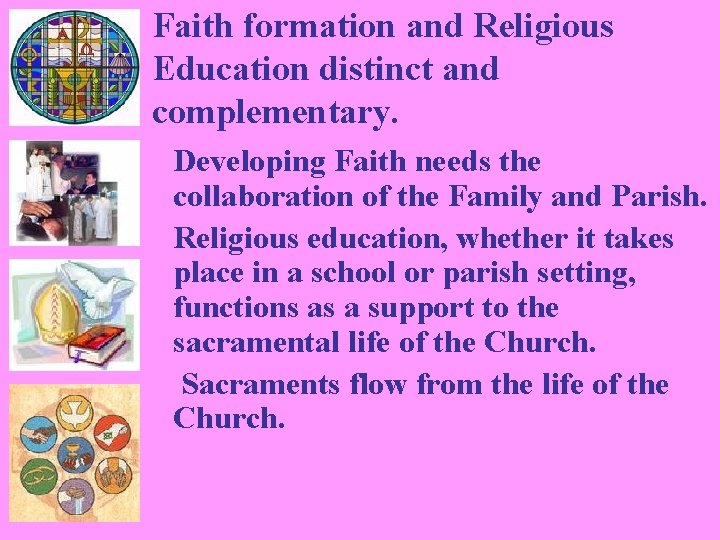 Faith formation and Religious Education distinct and complementary. Developing Faith needs the collaboration of