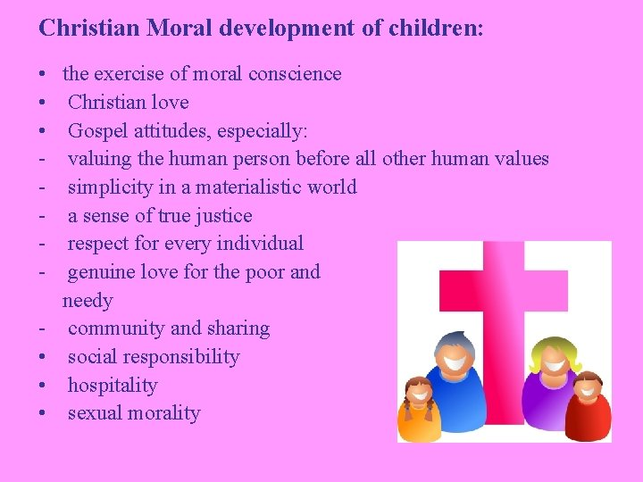 Christian Moral development of children: • • • the exercise of moral conscience Christian