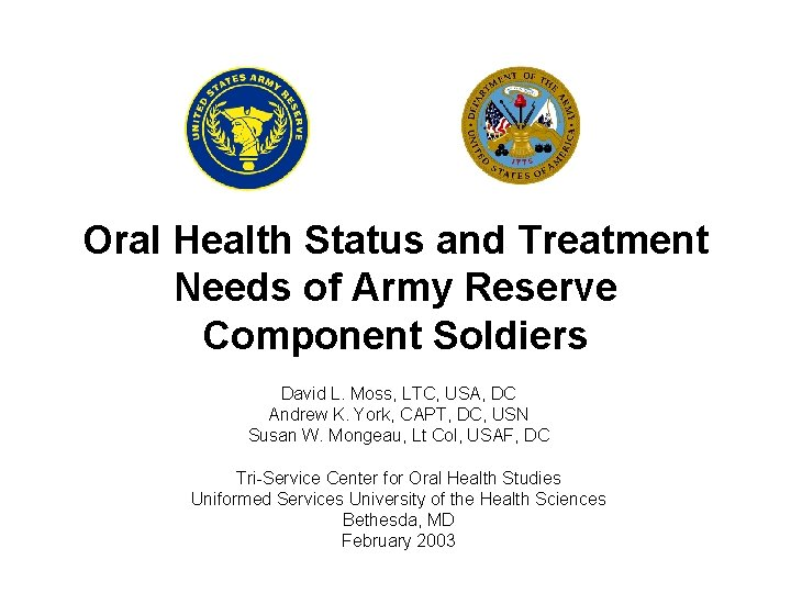 Oral Health Status and Treatment Needs of Army Reserve Component Soldiers David L. Moss,