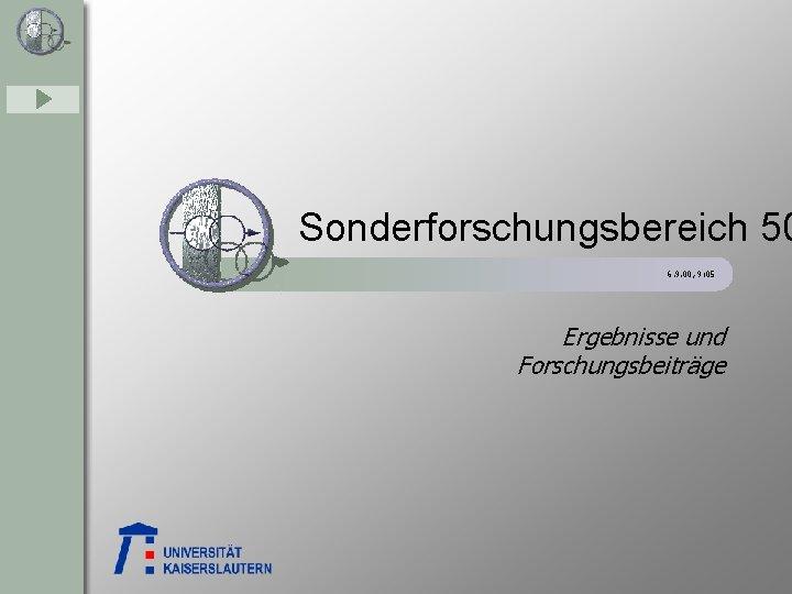Sonderforschungsbereich 50 6. 9. 00, 9: 05 Ergebnisse und Forschungsbeiträge