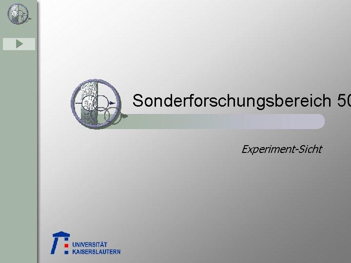 Sonderforschungsbereich 50 Experiment-Sicht
