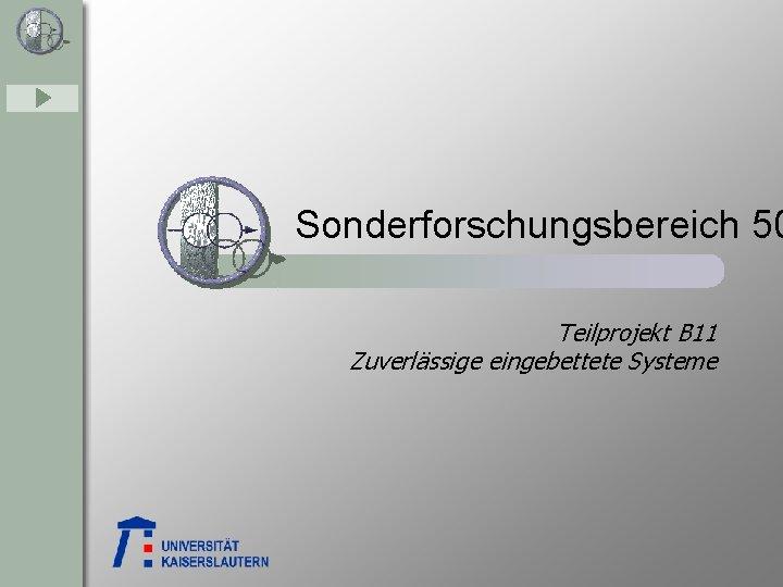 Sonderforschungsbereich 50 Teilprojekt B 11 Zuverlässige eingebettete Systeme