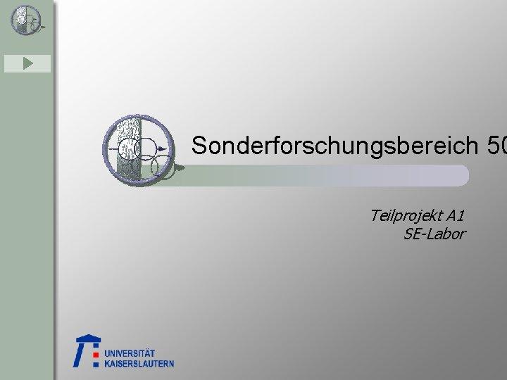 Sonderforschungsbereich 50 Teilprojekt A 1 SE-Labor