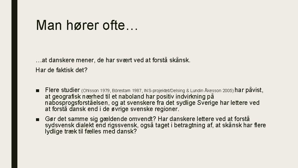 Man hører ofte… …at danskere mener, de har svært ved at forstå skånsk. Har