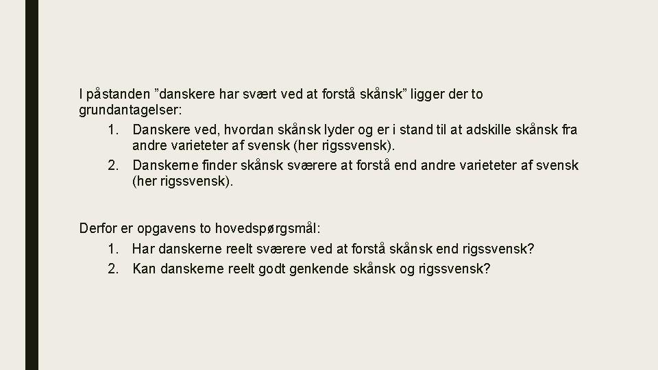 """I påstanden """"danskere har svært ved at forstå skånsk"""" ligger der to grundantagelser: 1."""