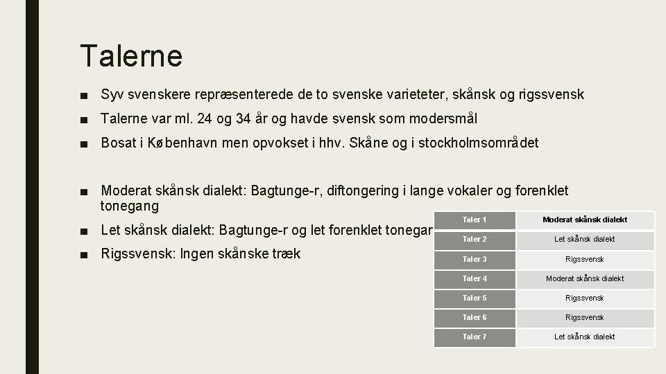 Talerne ■ Syv svenskere repræsenterede de to svenske varieteter, skånsk og rigssvensk ■ Talerne
