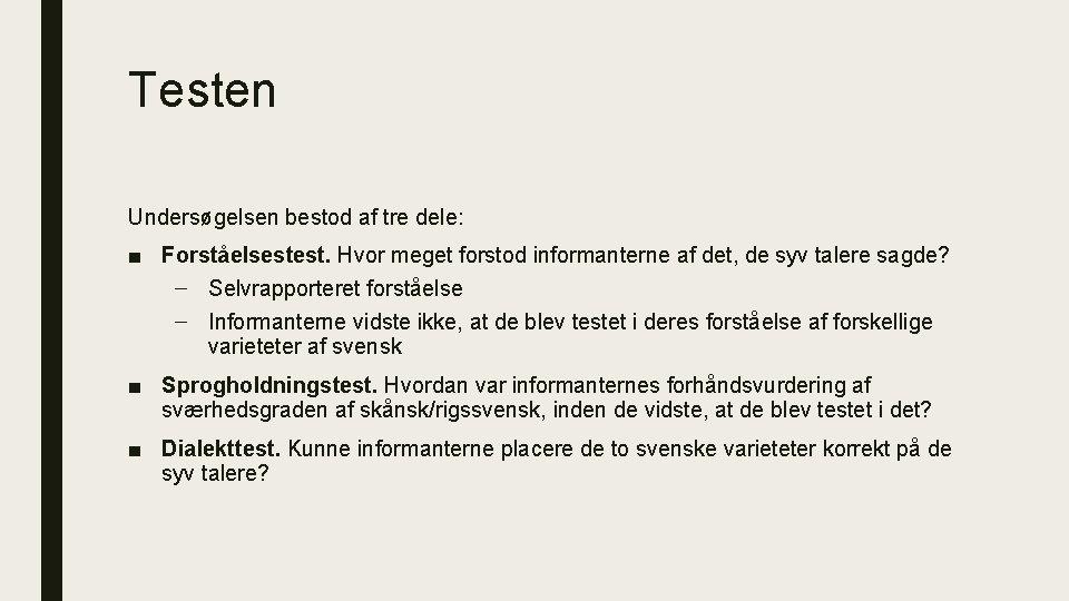 Testen Undersøgelsen bestod af tre dele: ■ Forståelsestest. Hvor meget forstod informanterne af det,