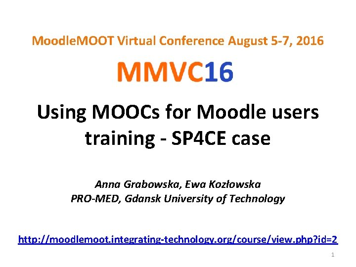 Moodle. MOOT Virtual Conference August 5 -7, 2016 Using MOOCs for Moodle users training