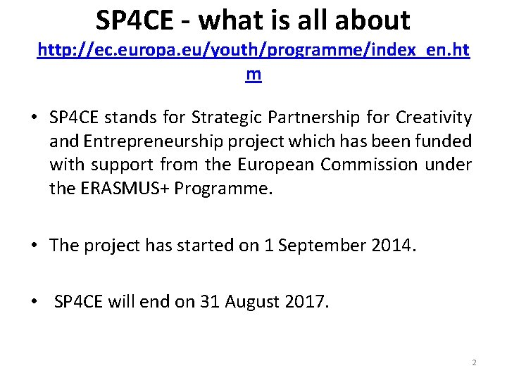 SP 4 CE - what is all about http: //ec. europa. eu/youth/programme/index_en. ht m