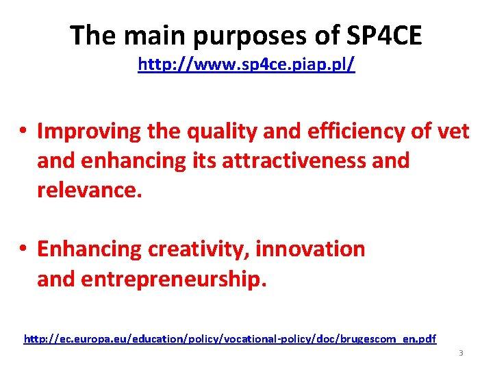 The main purposes of SP 4 CE http: //www. sp 4 ce. piap. pl/
