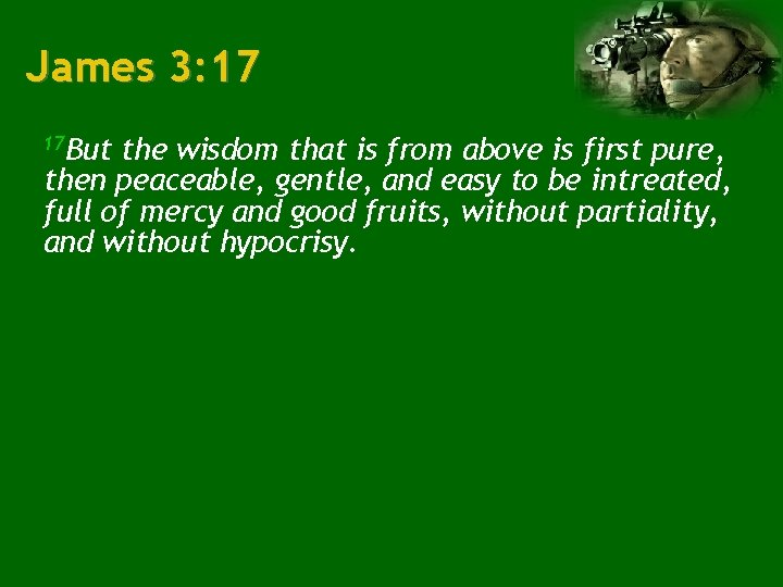 James 3: 17 17 But the wisdom that is from above is first pure,
