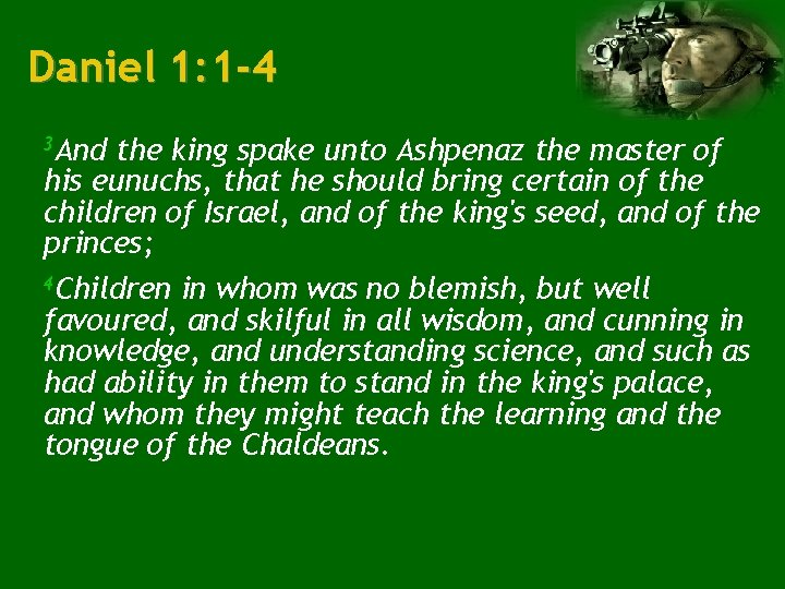 Daniel 1: 1 -4 3 And the king spake unto Ashpenaz the master of