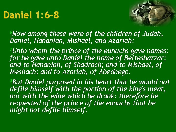Daniel 1: 6 -8 6 Now among these were of the children of Judah,