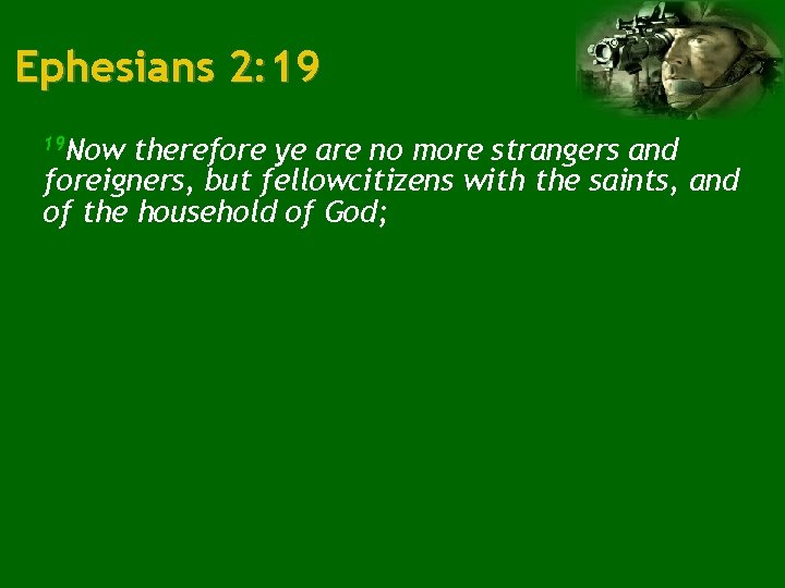 Ephesians 2: 19 19 Now therefore ye are no more strangers and foreigners, but