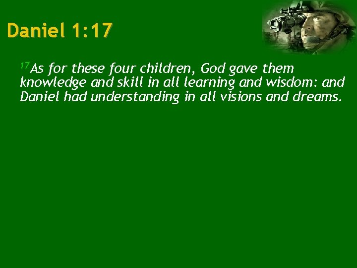 Daniel 1: 17 17 As for these four children, God gave them knowledge and