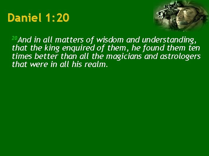 Daniel 1: 20 20 And in all matters of wisdom and understanding, that the