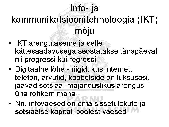 Info- ja kommunikatsioonitehnoloogia (IKT) mõju • IKT arengutaseme ja selle kättesaadavusega seostatakse tänapäeval nii